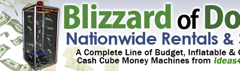 Blizzard of Dollars Money Machine, Cash Cube, Cash Machines, Money Blower Machine, Money Grabber Machines, Moneymachine, Cashcube, Nationwide Sales and Rentals from Ideas4Events. For Tradeshows, Attractions, Promotion, Parties, Company Party, Picnics, Grand Openings, and Marketing!